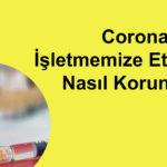 Corona Virüsün İşletmemize Etkisinden Nasıl Korunmalıyız ?